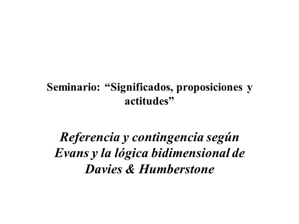 Seminario: Significados, proposiciones y actitudes Referencia y contingencia según Evans y la lógica bidimensional de Davies & Humberstone