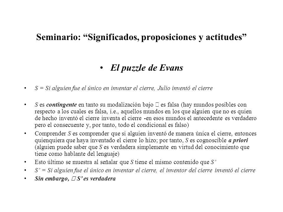 Seminario: Significados, proposiciones y actitudes El puzzle de Evans S = Si alguien fue el único en inventar el cierre, Julio inventó el cierre S es
