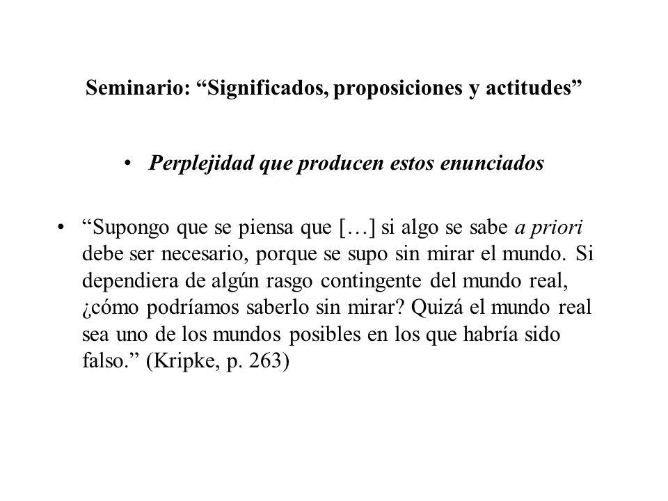 Seminario: Significados, proposiciones y actitudes Perplejidad que producen estos enunciados Supongo que se piensa que […] si algo se sabe a priori de