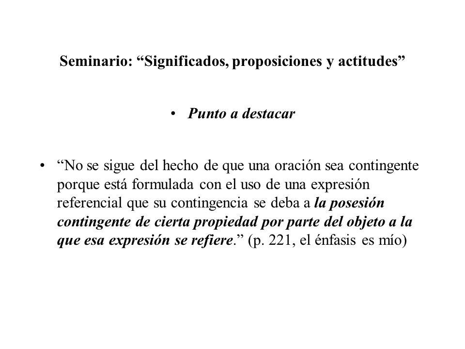 Seminario: Significados, proposiciones y actitudes Punto a destacar No se sigue del hecho de que una oración sea contingente porque está formulada con
