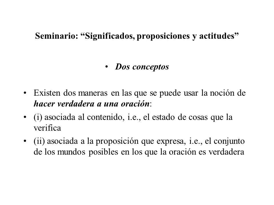 Seminario: Significados, proposiciones y actitudes Dos conceptos Existen dos maneras en las que se puede usar la noción de hacer verdadera a una oraci