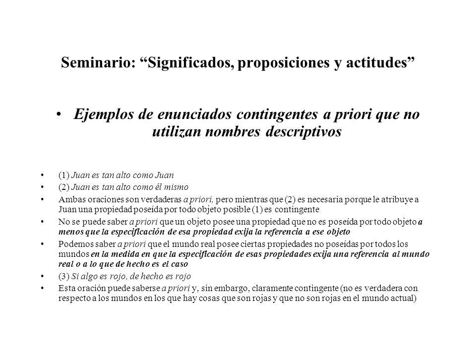 Seminario: Significados, proposiciones y actitudes Ejemplos de enunciados contingentes a priori que no utilizan nombres descriptivos (1) Juan es tan a