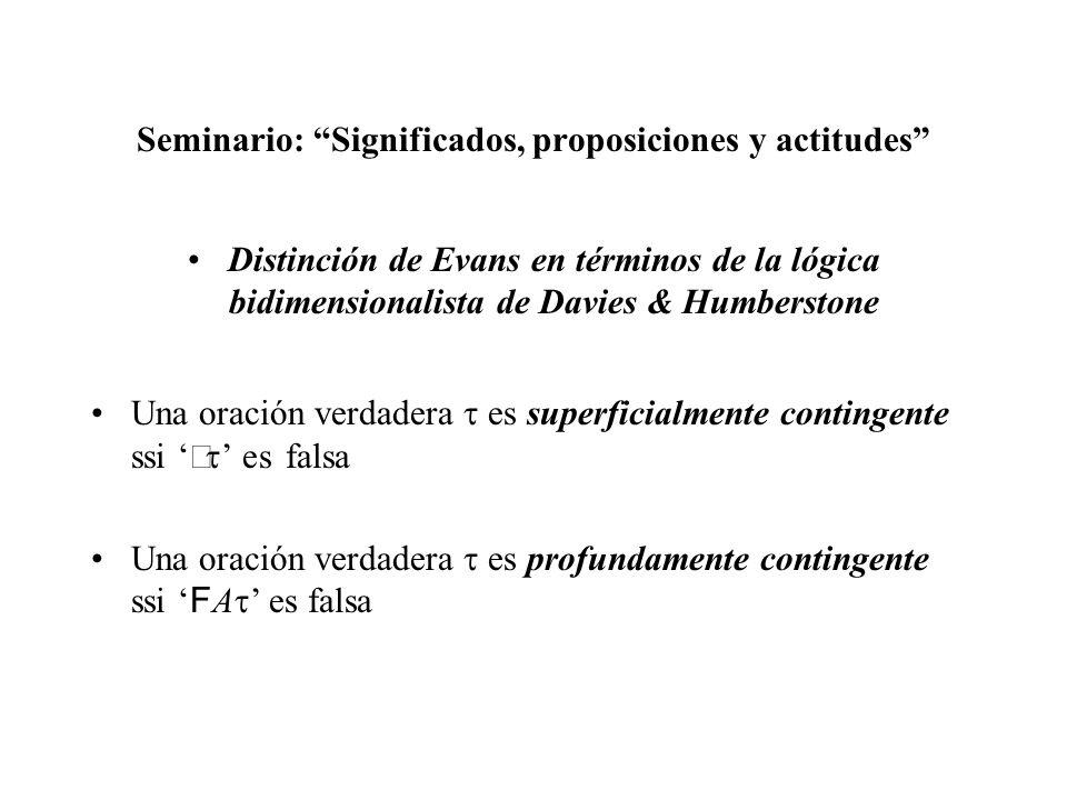 Seminario: Significados, proposiciones y actitudes Distinción de Evans en términos de la lógica bidimensionalista de Davies & Humberstone Una oración