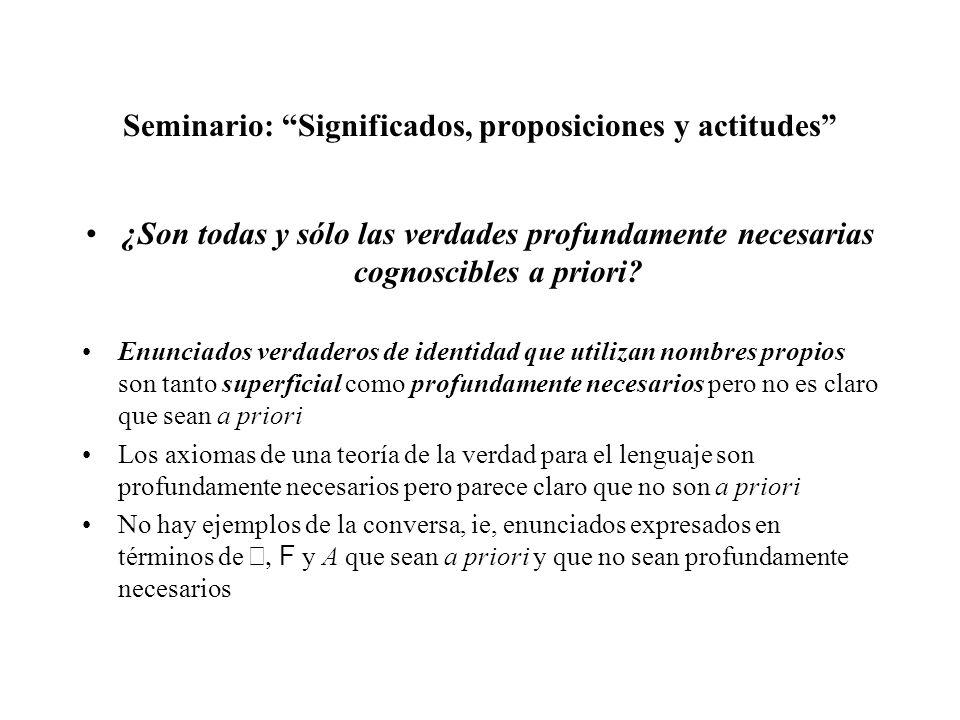 Seminario: Significados, proposiciones y actitudes ¿Son todas y sólo las verdades profundamente necesarias cognoscibles a priori? Enunciados verdadero