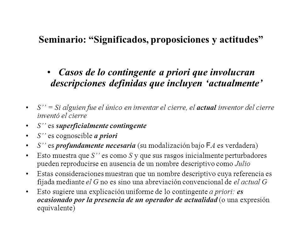 Seminario: Significados, proposiciones y actitudes Casos de lo contingente a priori que involucran descripciones definidas que incluyen actualmente S