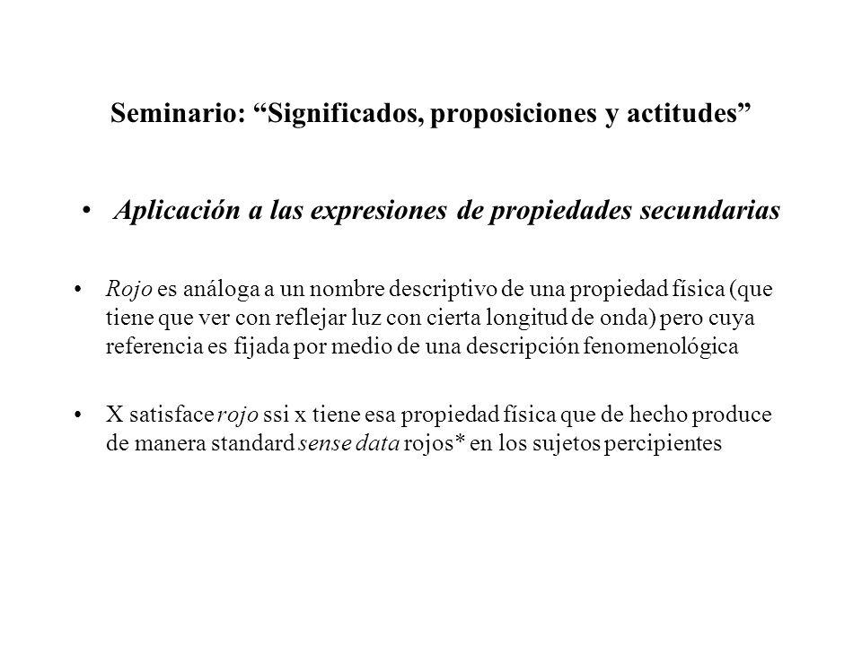 Seminario: Significados, proposiciones y actitudes Aplicación a las expresiones de propiedades secundarias Rojo es análoga a un nombre descriptivo de
