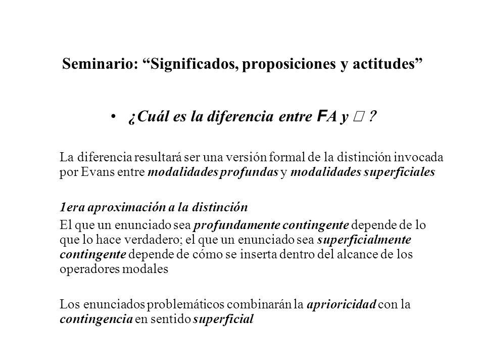 Seminario: Significados, proposiciones y actitudes ¿Cuál es la diferencia entre F A y La diferencia resultará ser una versión formal de la distinción