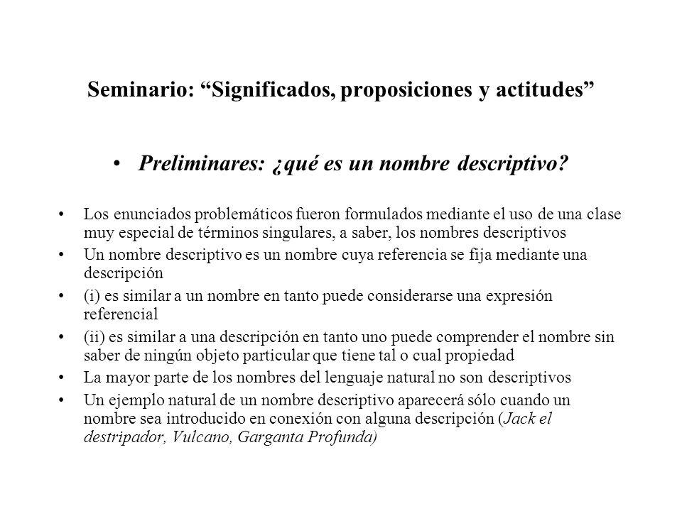 Seminario: Significados, proposiciones y actitudes Preliminares: ¿qué es un nombre descriptivo? Los enunciados problemáticos fueron formulados mediant