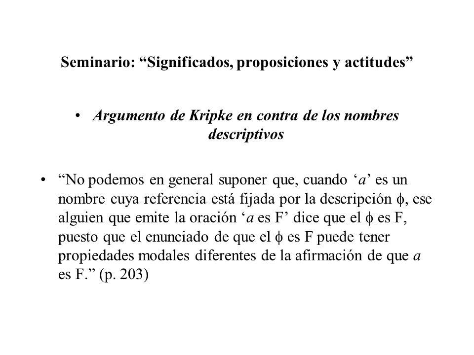 Seminario: Significados, proposiciones y actitudes Respuesta a Kripke No se sigue del hecho de que alguien que emite la oracióna es F dice que el es F, que las oraciones a es F y El es Fencajarán del mismo modo bajo operadores modales.