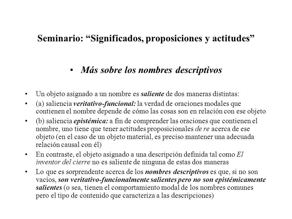 Seminario: Significados, proposiciones y actitudes Más sobre los nombres descriptivos Un objeto asignado a un nombre es saliente de dos maneras distin
