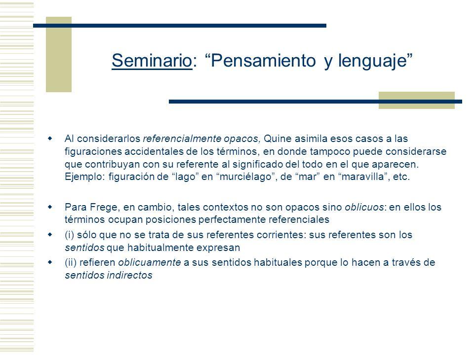 Seminario: Pensamiento y lenguaje Dos son las características que distinguen a tales contextos: (i) en ellos no vale el principio de sustitutividad de