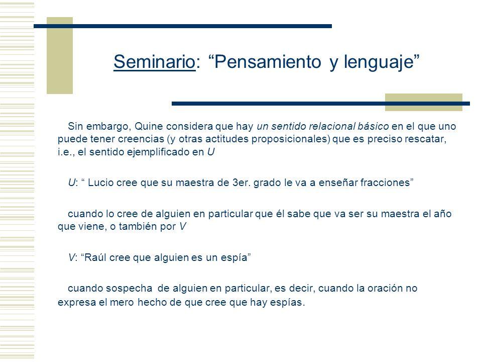 Seminario: Pensamiento y lenguaje Al considerarlos referencialmente opacos, Quine asimila esos casos a las figuraciones accidentales de los términos,