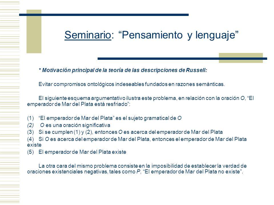 Seminario: Pensamiento y lenguaje * Motivación principal de la teoría de las descripciones de Russell: Evitar compromisos ontológicos indeseables fundados en razones semánticas.