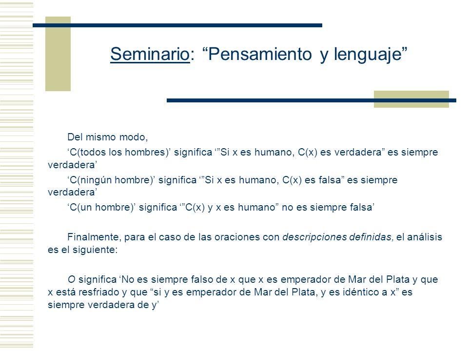 Seminario: Pensamiento y lenguaje Versión compleja Se toma como noción fundamental la de variable y se usa C(x) para significar una función proposicio