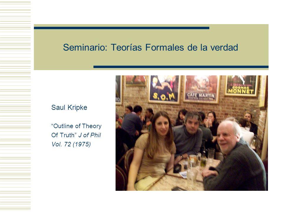 Seminario: Teorías Formales de la verdad Saul Kripke Outline of Theory Of Truth J of Phil Vol.