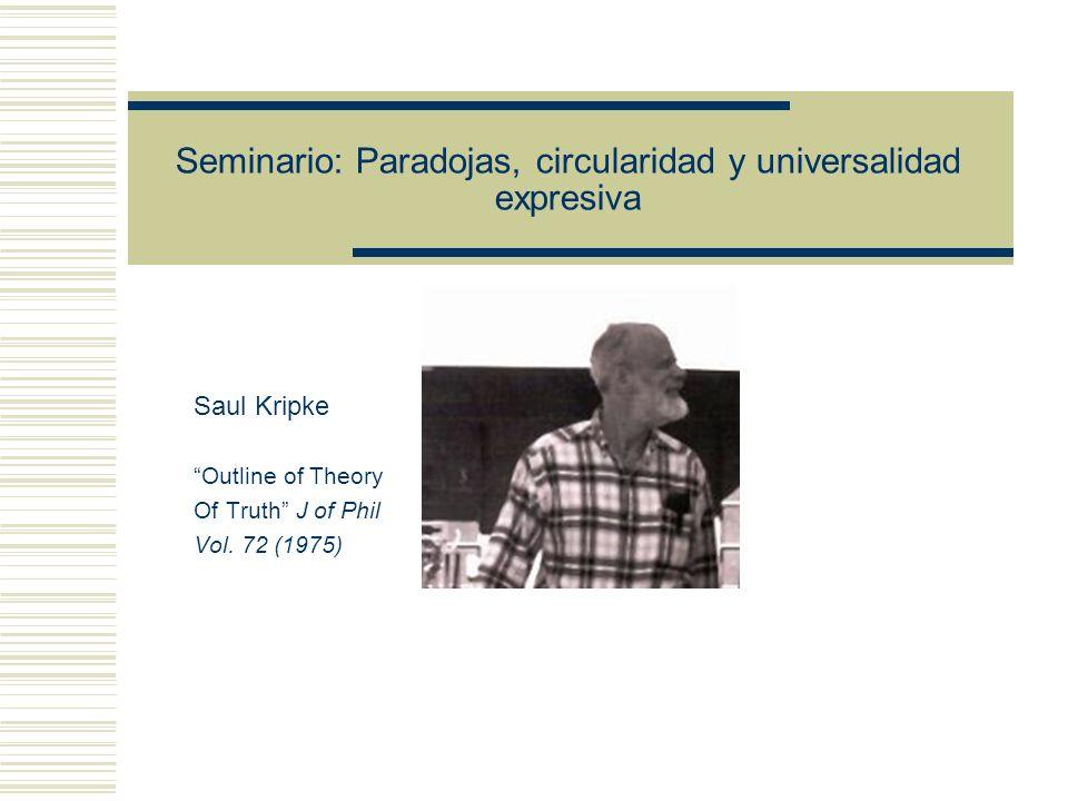 Seminario: Paradojas, circularidad y universalidad expresiva Saul Kripke Outline of Theory Of Truth J of Phil Vol.