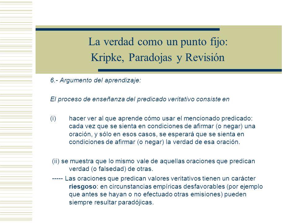 La verdad como un punto fijo: Kripke, Paradojas y Revisión 5.- El lenguaje natural y su propio predicado veritativo Las oraciones paradójicas resultan ser en la teoría un subconjunto de las oraciones infundadas.