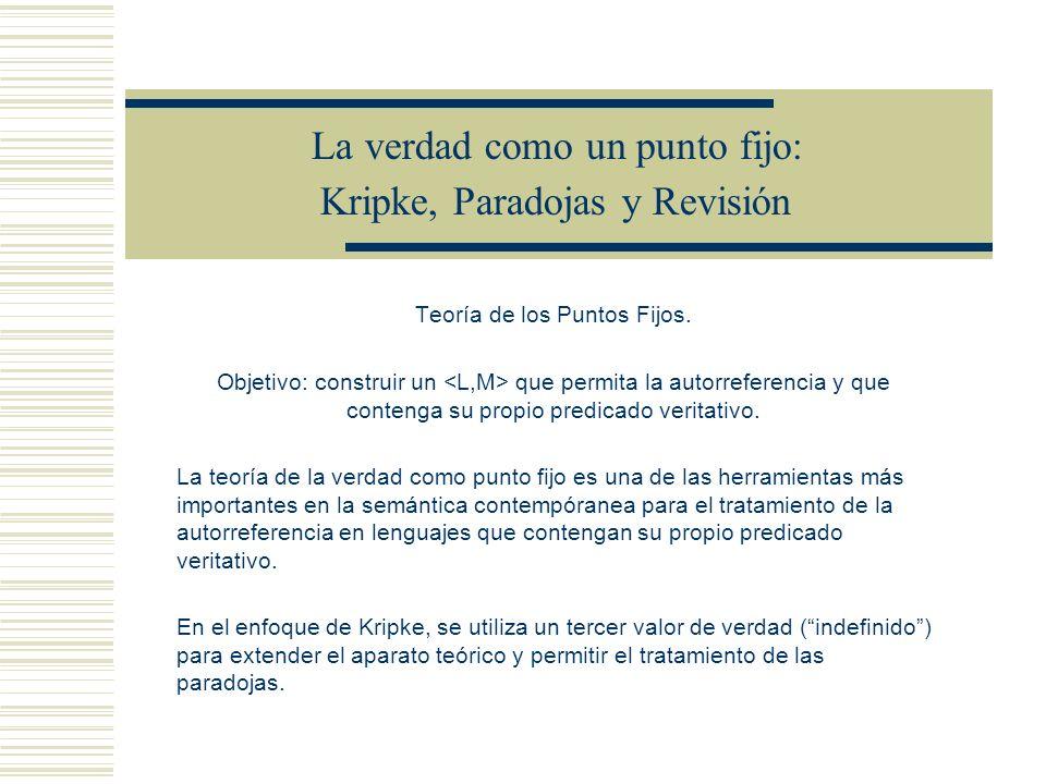 La verdad como un punto fijo: Kripke, Paradojas y Revisión 7.- La teoría de Kripke - Construcción de una sucesión de lenguajes precisamente definidos, cada uno de los cuales representa las etapas de la adquisición del uso del predicado veritativo.