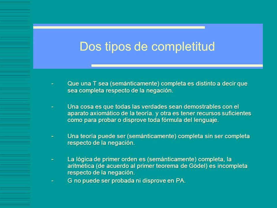 Dos tipos de completitud -Que una T sea (semánticamente) completa es distinto a decir que sea completa respecto de la negación.