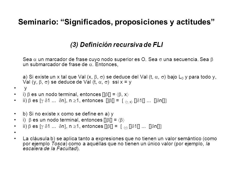 Seminario: Significados, proposiciones y actitudes (3) Definición recursiva de FLI Sea un marcador de frase cuyo nodo superior es O. Sea una secuencia