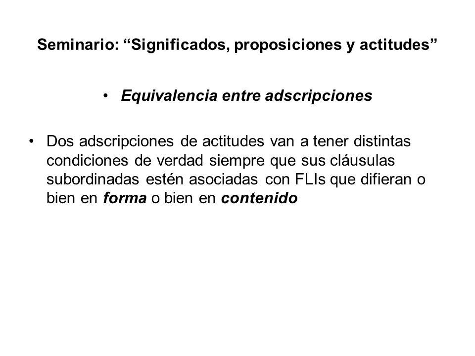 Seminario: Significados, proposiciones y actitudes Equivalencia entre adscripciones Dos adscripciones de actitudes van a tener distintas condiciones d