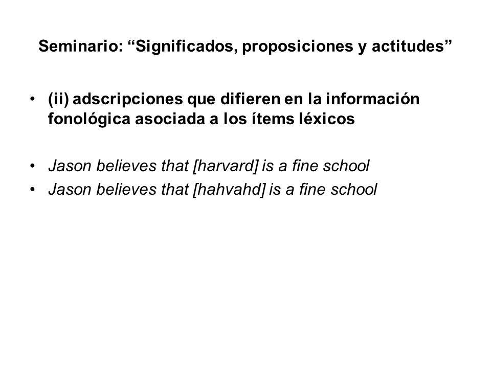Seminario: Significados, proposiciones y actitudes (ii) adscripciones que difieren en la información fonológica asociada a los ítems léxicos Jason bel