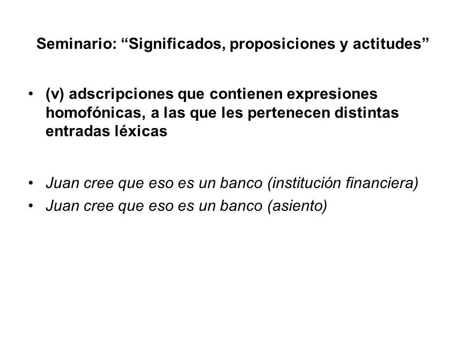 Seminario: Significados, proposiciones y actitudes (v) adscripciones que contienen expresiones homofónicas, a las que les pertenecen distintas entrada