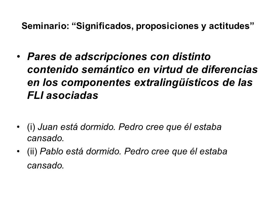 Seminario: Significados, proposiciones y actitudes Pares de adscripciones con distinto contenido semántico en virtud de diferencias en los componentes
