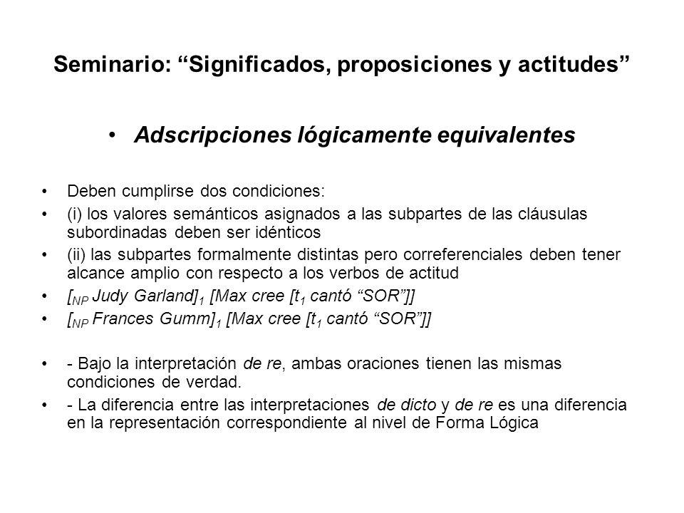 Seminario: Significados, proposiciones y actitudes Adscripciones lógicamente equivalentes Deben cumplirse dos condiciones: (i) los valores semánticos