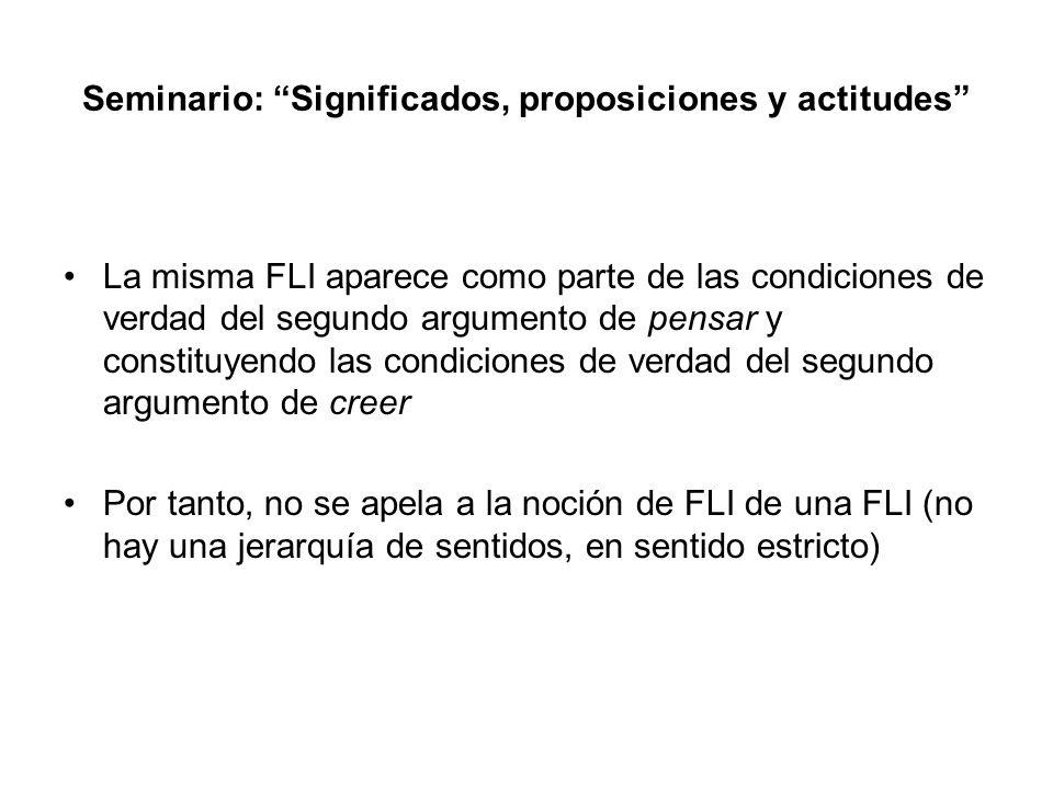Seminario: Significados, proposiciones y actitudes La misma FLI aparece como parte de las condiciones de verdad del segundo argumento de pensar y cons