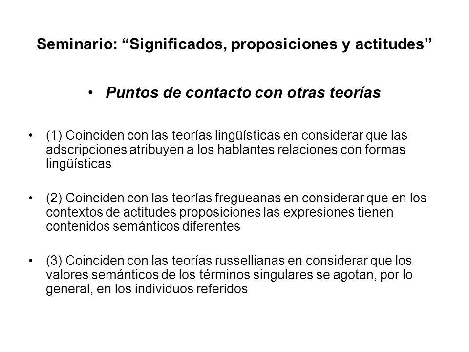 Seminario: Significados, proposiciones y actitudes Puntos de contacto con otras teorías (1) Coinciden con las teorías lingüísticas en considerar que l