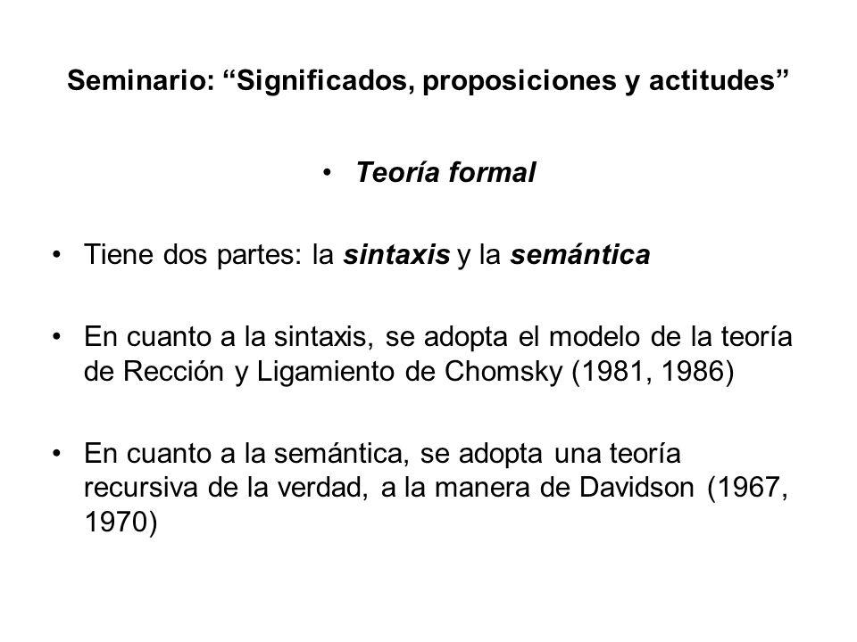 Seminario: Significados, proposiciones y actitudes Teoría formal Tiene dos partes: la sintaxis y la semántica En cuanto a la sintaxis, se adopta el mo