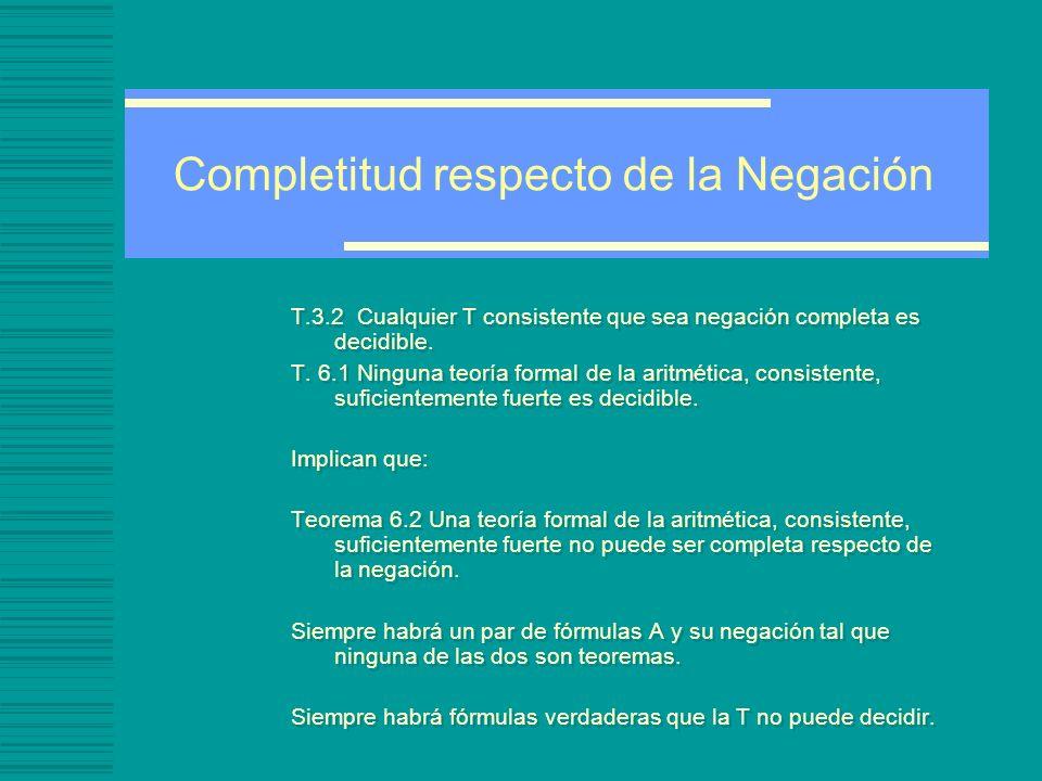 Completitud respecto de la Negación T.3.2 Cualquier T consistente que sea negación completa es decidible.