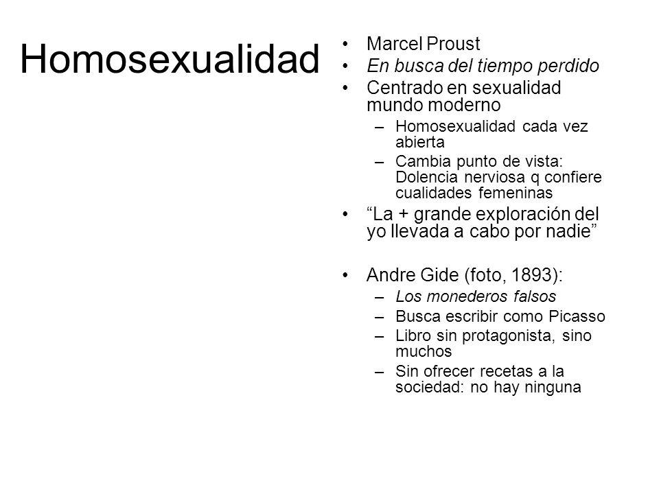 Homosexualidad Marcel Proust En busca del tiempo perdido Centrado en sexualidad mundo moderno –Homosexualidad cada vez abierta –Cambia punto de vista: