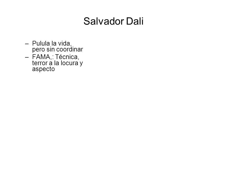 Salvador Dali –Pulula la vida, pero sin coordinar –FAMA,: Técnica, terror a la locura y aspecto
