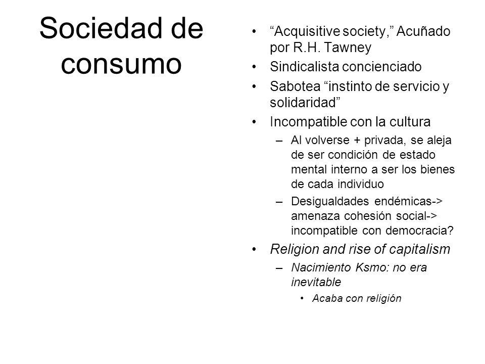 Sociedad de consumo Acquisitive society, Acuñado por R.H. Tawney Sindicalista concienciado Sabotea instinto de servicio y solidaridad Incompatible con