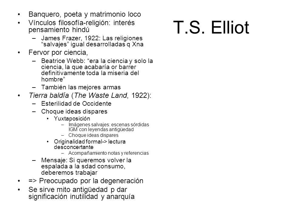 T.S. Elliot Banquero, poeta y matrimonio loco Vínculos filosofía-religión: interés pensamiento hindú –James Frazer, 1922: Las religiones salvajes igua