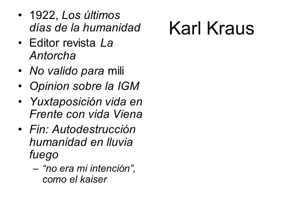 Karl Kraus 1922, Los últimos días de la humanidad Editor revista La Antorcha No valido para mili Opinion sobre la IGM Yuxtaposición vida en Frente con