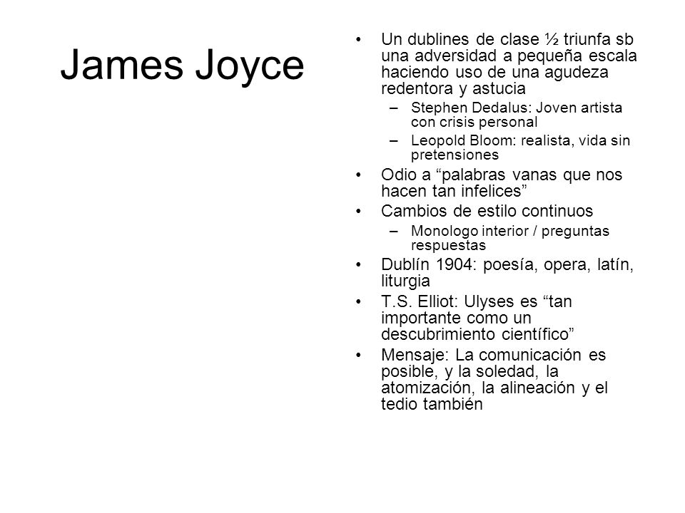 James Joyce Un dublines de clase ½ triunfa sb una adversidad a pequeña escala haciendo uso de una agudeza redentora y astucia –Stephen Dedalus: Joven