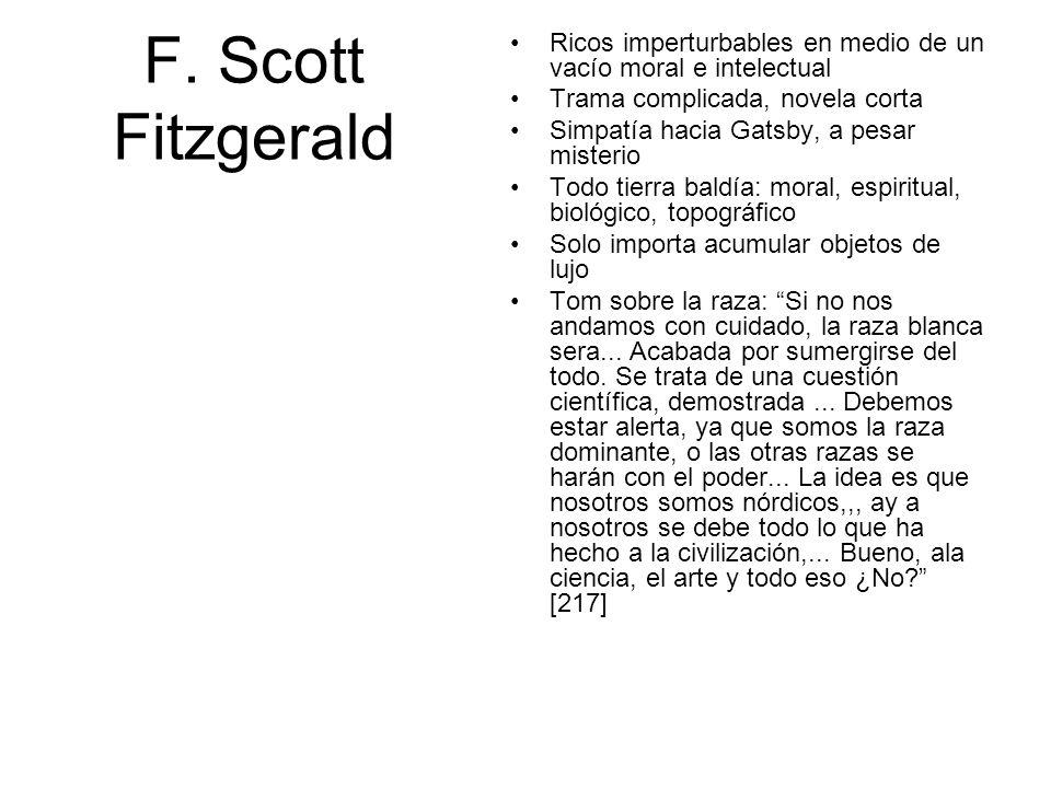 F. Scott Fitzgerald Ricos imperturbables en medio de un vacío moral e intelectual Trama complicada, novela corta Simpatía hacia Gatsby, a pesar mister