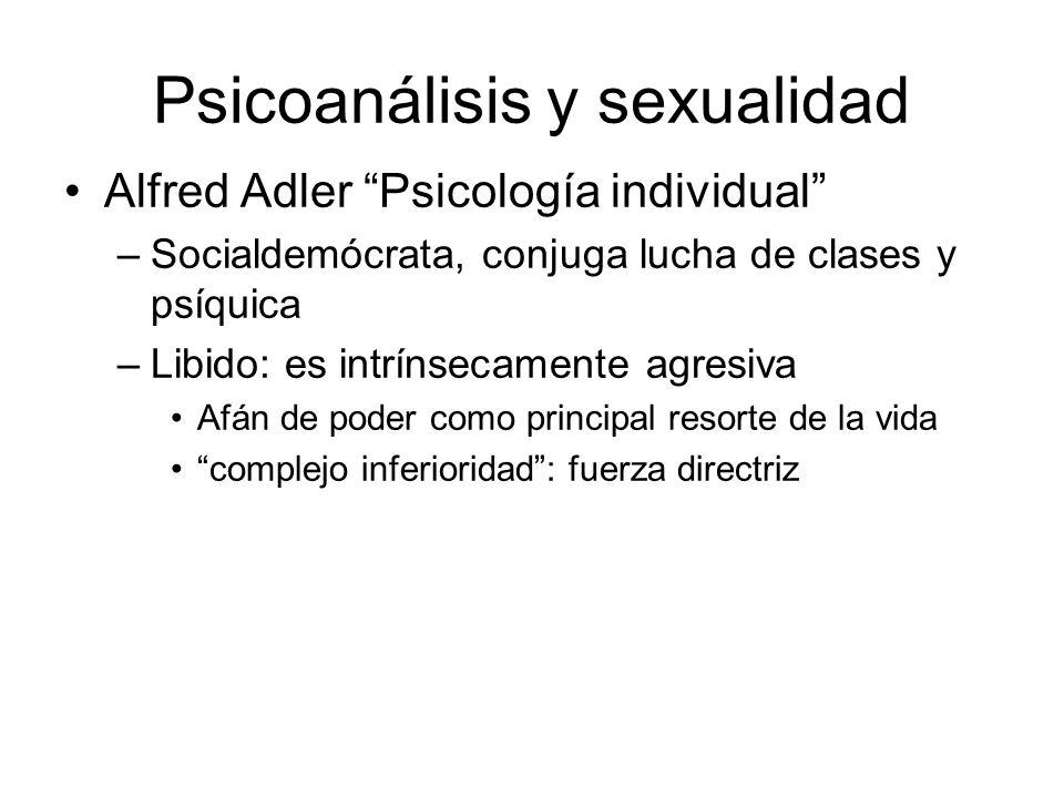 Psicoanálisis y sexualidad Alfred Adler Psicología individual –Socialdemócrata, conjuga lucha de clases y psíquica –Libido: es intrínsecamente agresiv
