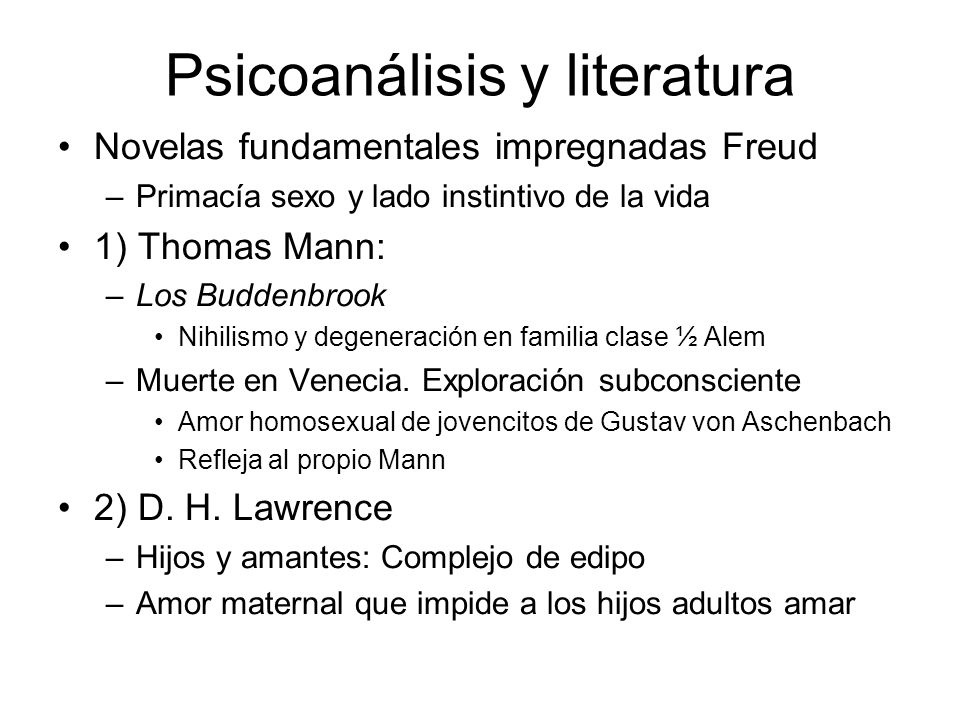 Psicoanálisis y literatura Novelas fundamentales impregnadas Freud –Primacía sexo y lado instintivo de la vida 1) Thomas Mann: –Los Buddenbrook Nihili