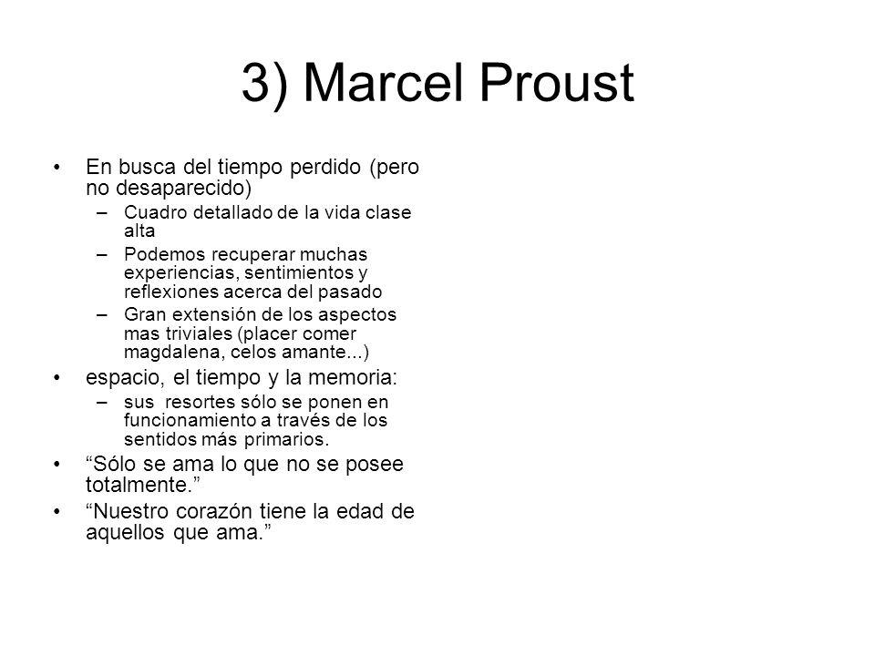 3) Marcel Proust En busca del tiempo perdido (pero no desaparecido) –Cuadro detallado de la vida clase alta –Podemos recuperar muchas experiencias, se