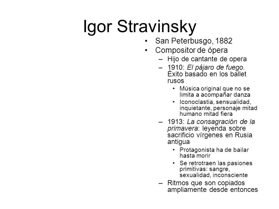 Igor Stravinsky San Peterbusgo, 1882 Compositor de ópera –Hijo de cantante de opera –1910: El pájaro de fuego. Éxito basado en los ballet rusos Música