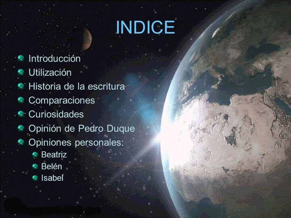 INDICE Introducción Utilización Historia de la escritura Comparaciones Curiosidades Opinión de Pedro Duque Opiniones personales: Beatriz Belén Isabel