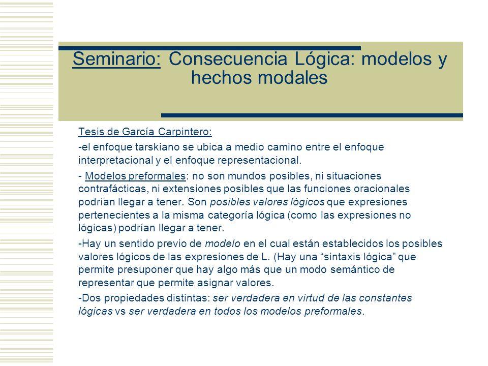 Seminario: Consecuencia Lógica: modelos y hechos modales Reconstrucción del argumento de Sher: Supongamos (1) Si K t S Supongamos(2) Es posible que (toda K sea V & S falsa) (3) Sea Σ = K U {¬ S}, tales que las fórmulas de Σ sean parte de una T.