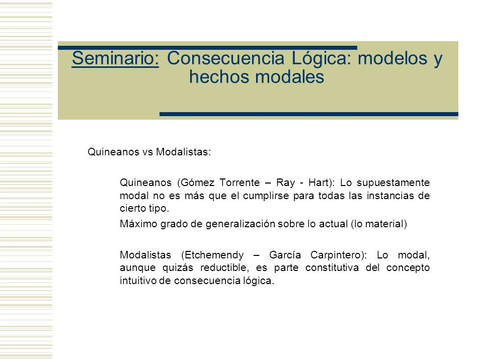 Seminario: Consecuencia Lógica: modelos y hechos modales Lo que Etchemendy cita de Tarski In particular, it can be proved, on the basis of this definition, that every consequence of true sentences must be true, and also that the consequence relation...