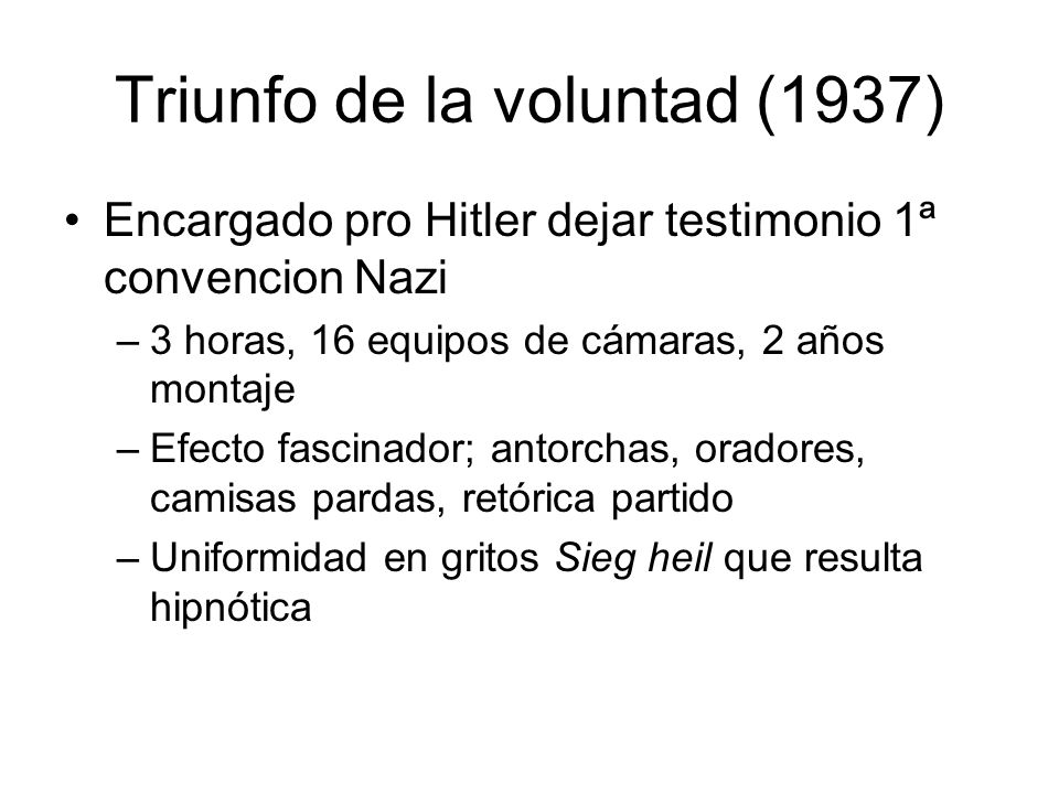 Triunfo de la voluntad (1937) Encargado pro Hitler dejar testimonio 1ª convencion Nazi –3 horas, 16 equipos de cámaras, 2 años montaje –Efecto fascina