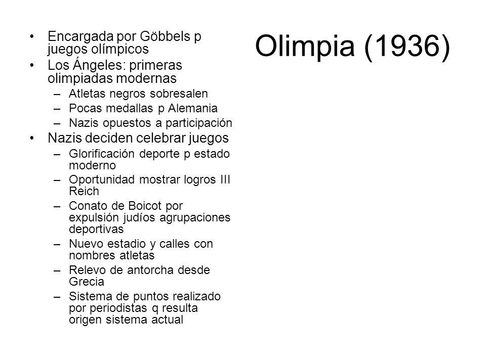 Olimpia (1936) Encargada por Göbbels p juegos olímpicos Los Ángeles: primeras olimpiadas modernas –Atletas negros sobresalen –Pocas medallas p Alemani