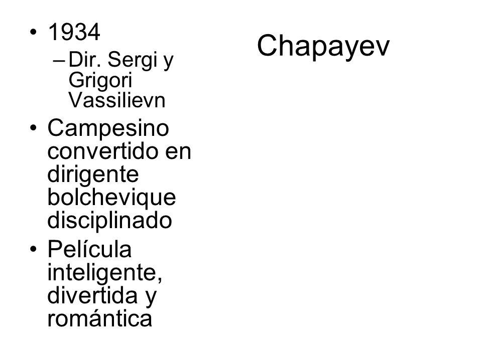 Chapayev 1934 –Dir. Sergi y Grigori Vassilievn Campesino convertido en dirigente bolchevique disciplinado Película inteligente, divertida y romántica